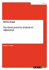 The Threat Posed by Al-Qaeda in Afghanistan