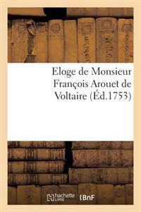 Eloge de Monsieur Fran�ois Arouet de Voltaire