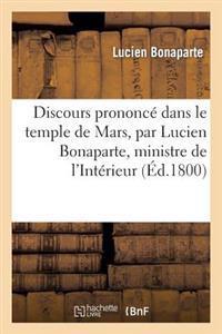 Discours Prononc� Dans Le Temple de Mars, Par Lucien Bonaparte, Ministre de l'Int�rieur