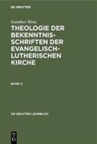 Theologie Der Bekenntnisschriften Der Evangelisch-Lutherischen Kirche, Bd 2, Wenz