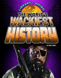 The World's Wackiest History
