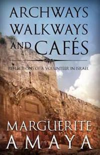 Archways Walkways and Cafes (Full Color Edition): Reflections of a Volunteer in Israel