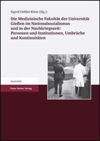 Die Medizinische Fakultaet der Universitaet Giessen Im Nationalsozialismus Und In der Nachkriegszeit: Personen Und Institutionen, Umbrueche Und Kontin