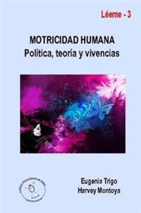 Motricidad Humana: Politica, Teoria y Vivencias