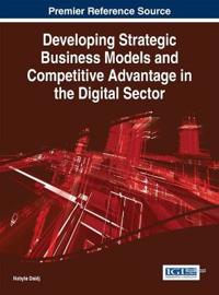 Developing Strategic Business Models and Competitive Advantage in the Digital Sector