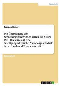 Die Ubertragung Von Verausserungsgewinnen Durch Die 6b/C Estg Rucklage Auf Eine Beteiligungsidentische Personengesellschaft in Der Land- Und Forstwirt