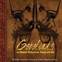 Gobolinks: Or Shadow-Pictures for Young and Old