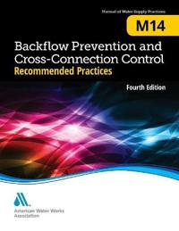 M14 Backflow Prevention and Cross-Connection Control Recommended Practices