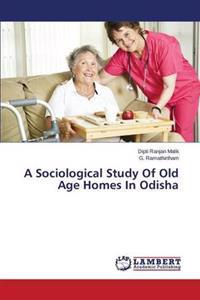 A Sociological Study of Old Age Homes in Odisha