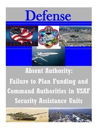 Absent Authority: Failure to Plan Funding and Command Authorities in USAF Security Assistance
