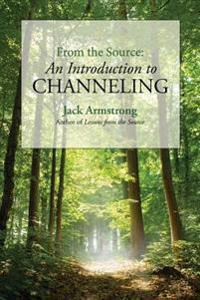 From the Source: An Introduction to Channeling