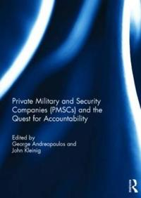 Private Military and Security Companies Pmscs and the Quest for Accountability
