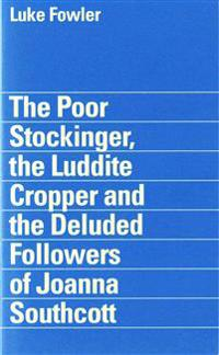 Luke fowler - the poor stockinger, the luddite cropper and the deluded foll