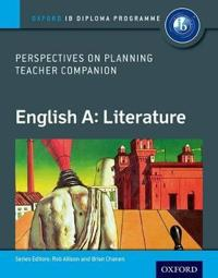 Ib Perspectives on Planning English A: Literature Teacher Companion: Ib Diploma Program