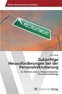 Zukunftige Herausforderungen Bei Der Personalrekrutierung