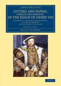 Letters and Papers, Foreign and Domestic, of the Reign of Henry VIII