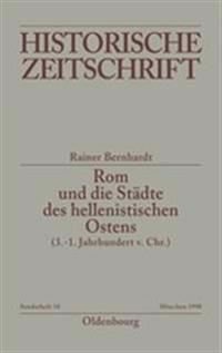 ROM Und Die Städte Des Hellenistischen Ostens (3. - 1. Jahrhundert V.Chr.): Literaturbericht 1965-1995