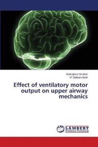 Effect of Ventilatory Motor Output on Upper Airway Mechanics