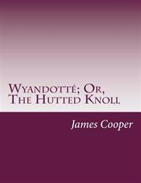 Wyandotte; Or, the Hutted Knoll