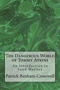 The Dangerous World of Tommy Atkins: An Introduction to Land Warfare