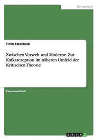 Zwischen Vorwelt Und Moderne. Zur Kafkarezeption Im Naheren Umfeld Der Kritischen Theorie