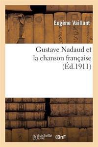Gustave Nadaud Et La Chanson Francaise; Precede D'Une Analyse de la Chanson Francaise