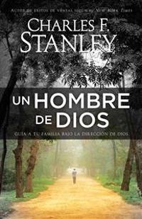 Un Hombre de Dios: Guía a Tu Familia Bajo La Dirección de Dios