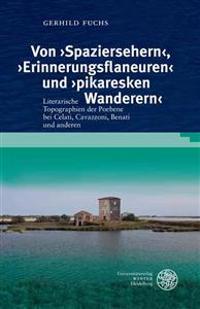 Von 'Spaziersehern', 'Erinnerungsflaneuren' Und 'Pikaresken Wanderern': Literarische Topographien Der Poebene Bei Celati, Cavazzoni, Benati Und Andere
