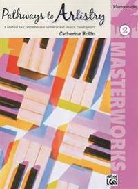 Pathways to Artistry: Masterworks, Book 2: A Method for Comprehensive Technical and Musical Development