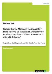 Gabriel Garcia Marquez' La Increible y Triste Historia de la Candida Erendira y de Su Abuela Desalmada / Muerte Constante Mas Alla del Amor