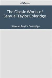 The Classic Works of Samuel Taylor Coleridge