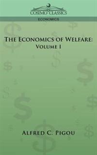 The Economics of Welfare: Volume I