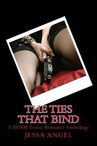 The Ties That Bind: A Bdsm Erotic Romance Anthology