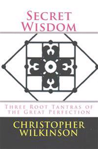 Secret Wisdom: Three Root Tantras of the Great Perfection