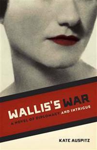 Wallis's War: A Novel of Diplomacy and Intrigue