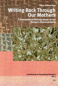 Writing Back Through Our Mothers: A Transnational Feminist Study on the Woman's Historical Novel