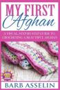 My First Afghan: A Visual, Step-By-Step Guide to Crocheting a Beautiful Afghan