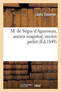 M. de Segur D'Aguesseau, Ancien Magistrat, Ancien Prefet
