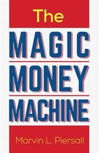 The Magic Money Machine: An Introduction to Personal Finance; Be Prepared and Achieve Financial Security
