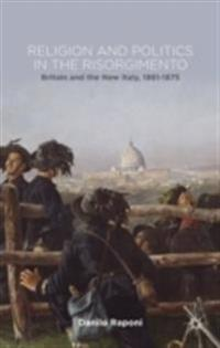Religion and Politics in the Risorgimento: Britain and the New Italy, 1861-1875