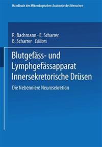 Blutgefass- Und Lymphgefassapparat Innersekretorische Drusen: Die Nebenniere Neurosekretion