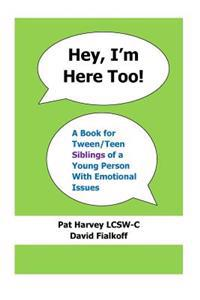 Hey, I'm Here Too!: A Book for Tween/Teen Siblings of a Young Person with Emotional Issues