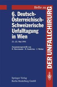 6. Deutsch-Osterreichisch-Schweizerische Unfalltagung in Wien: 21.-25. Mai 1991