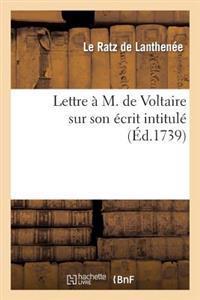Lettre A M. de Voltaire Sur Son Ecrit Intitule