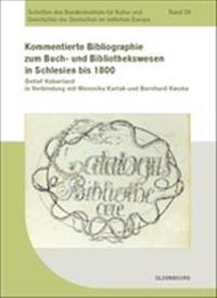 Kommentierte Bibliographie Zum Buch- Und Bibliothekswesen in Schlesien Bis 1800