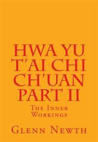 Hwa Yu T'Ai Chi Ch'uan Part II: The Inner Workings