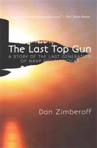 The Last Top Gun: A Story of the Last Generation of Navy Fighter Jocks