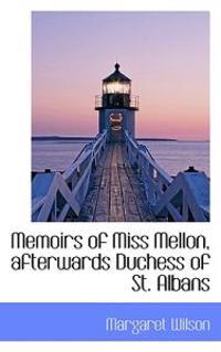 Memoirs of Miss Mellon, Afterwards Duchess of St. Albans