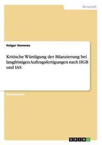 Kritische Wurdigung Der Bilanzierung Bei Langfristigen Auftragsfertigungen Nach Hgb Und IAS
