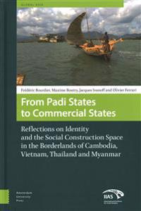 From Padi States to Commercial States: Reflections on Identity and the Social Construction Space in the Borderlands of Cambodia, Vietnam, Thailand and
